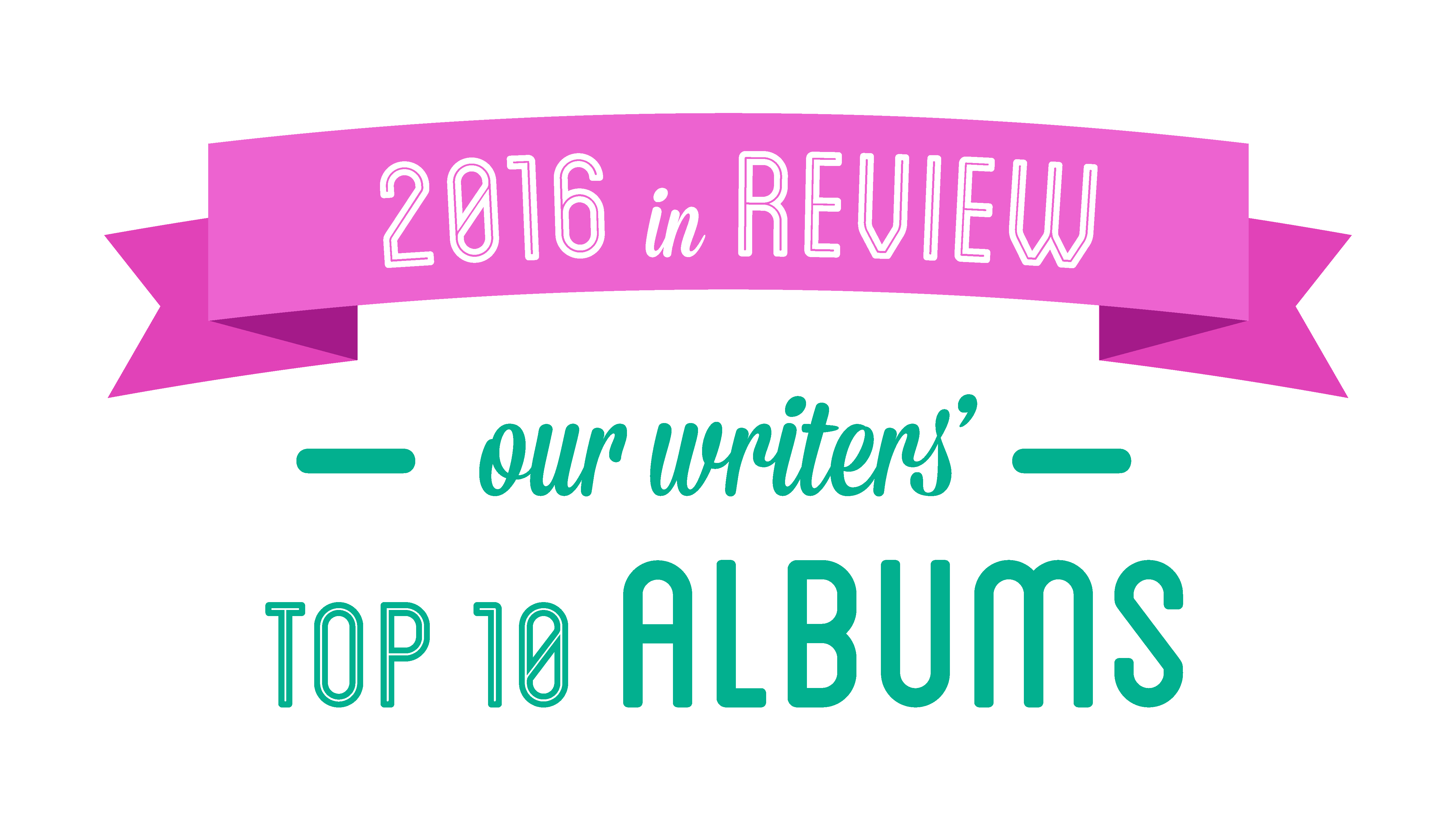 2016 in Review: Our writers' top 10 albums