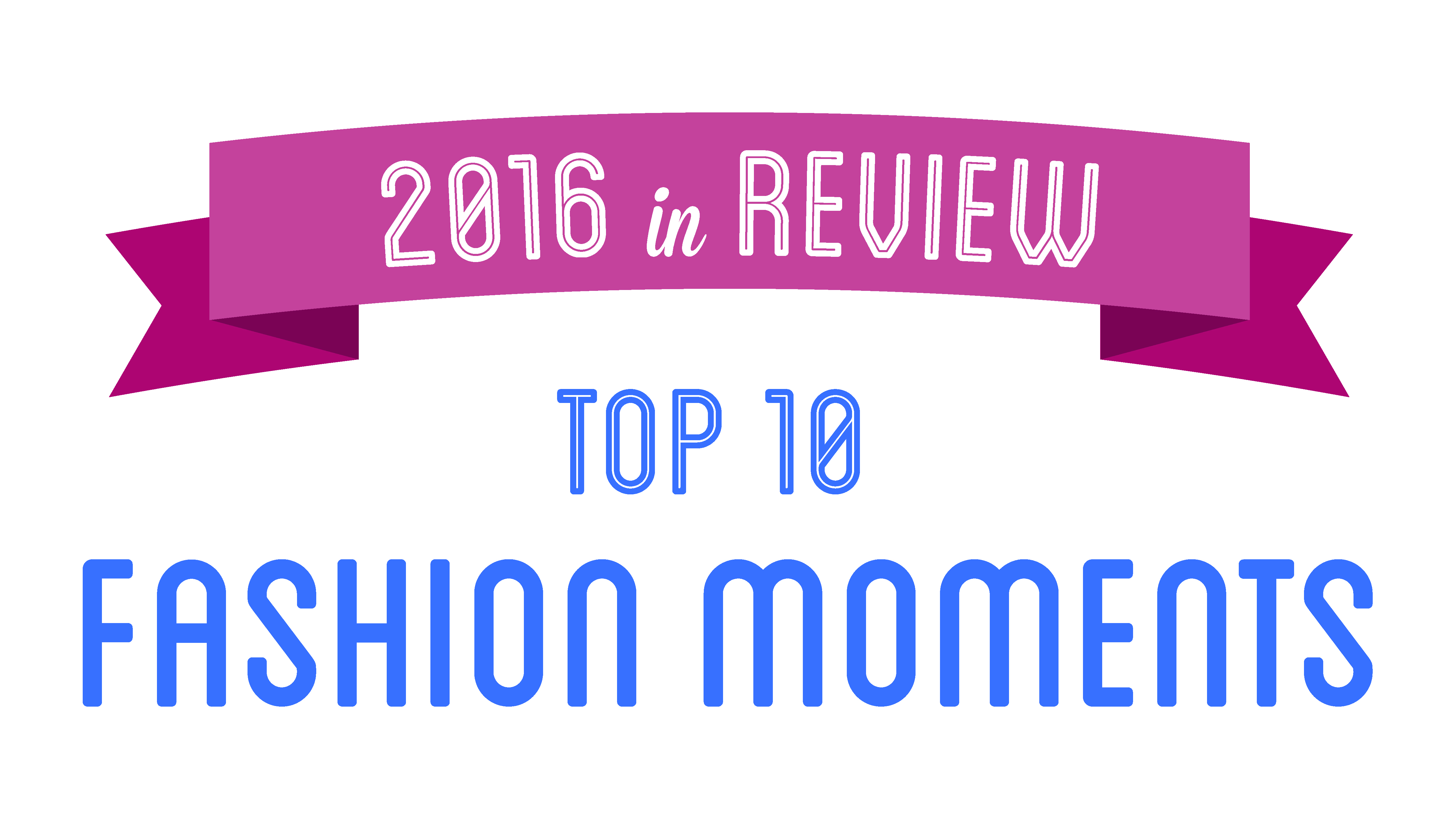 2016 in Review: Top 10 Fashion Moments