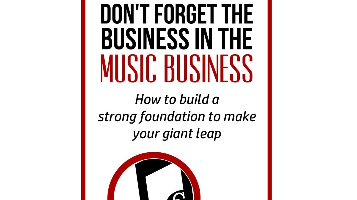 Book Review: 'Don't Forget the Business in the Music Business'