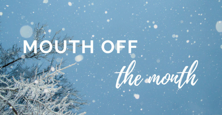 mouth off the month snow